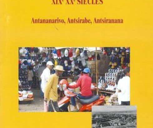 Lu pour vous : « Marchés urbains de Madagascar XIXe XXe siècles – Antananarivo, Antsirabe, Antsiranana »